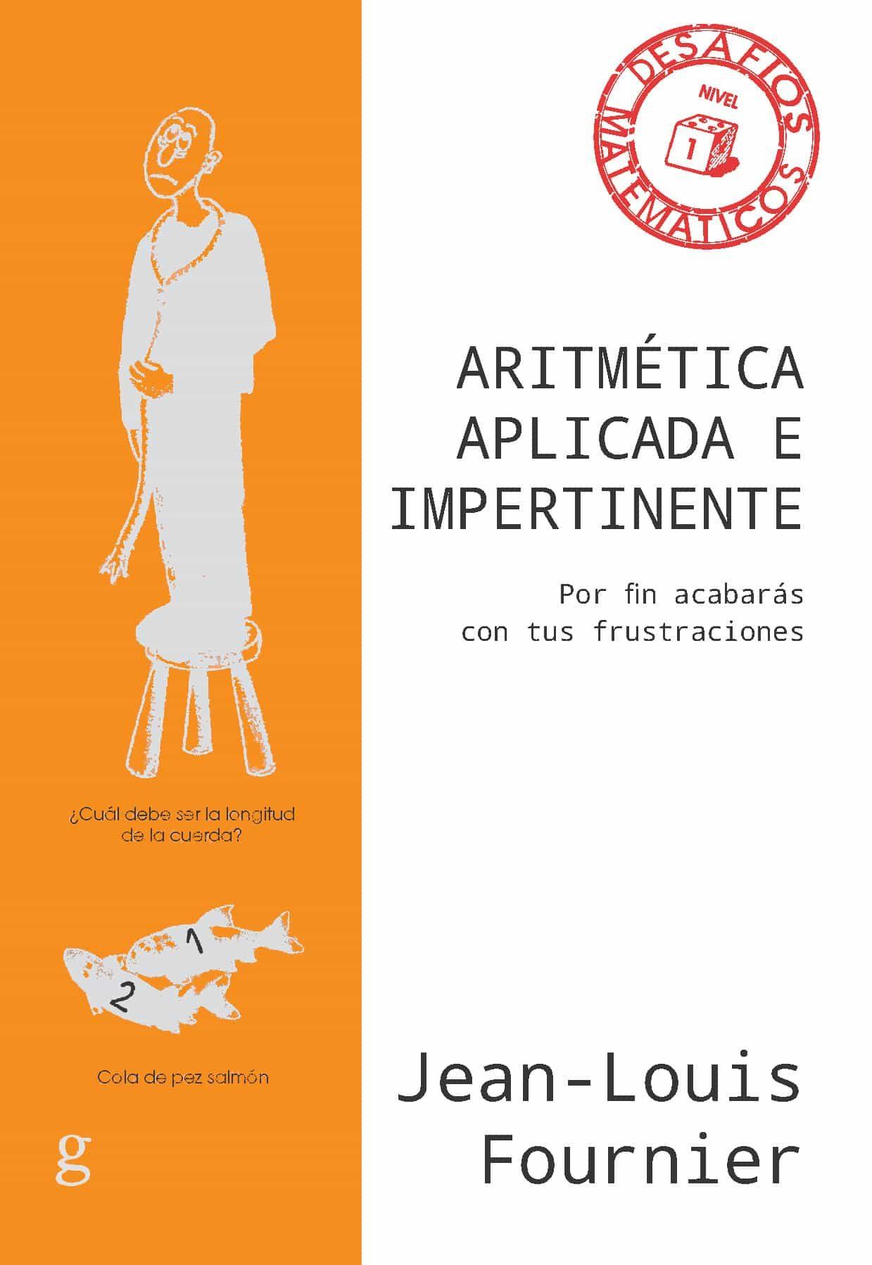 Aritmética Aplicada E Impertinente. Por Fin Acabarás Con Tus Frus Trac - Fournier Jean-louis