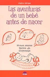 Las Aventuras De Un Bebe Antes De Nacer: Nueve Meses Llenos De So Rpre - Singer Claire
