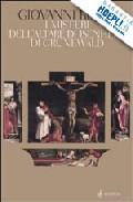 I Misteri Di Grunewald E Dell Altare Di Isenheim. Una Interpretazione - Reale Giovanni