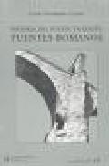 Historia Del Puente En España: Puentes Romanos - Fernandez Casado Carlos