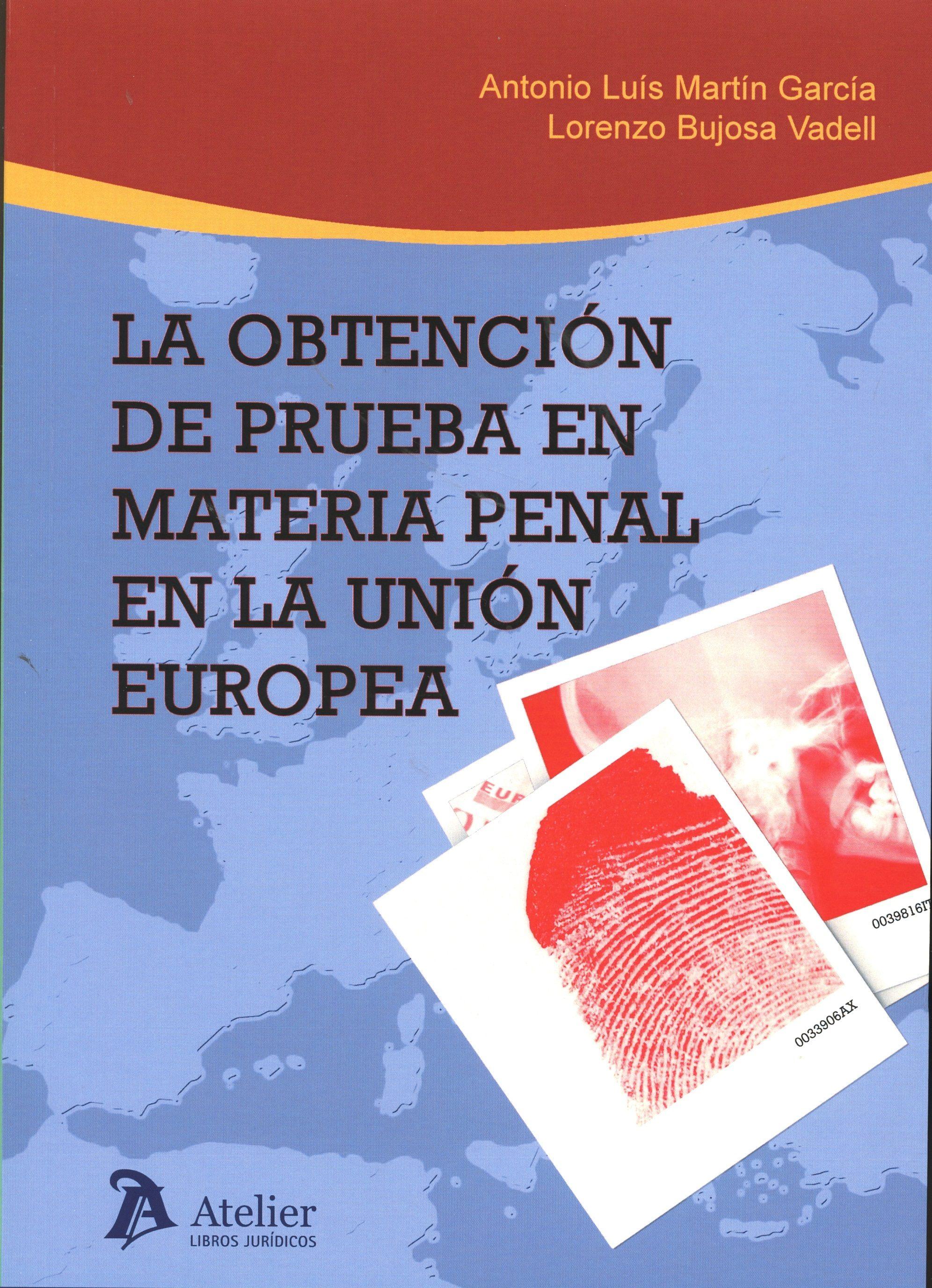 La Obtención De Prueba En Materia Penal En La Unión Europea - Martin Garcia Antonio Luis