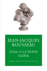 Julia O La Nueva Eloisa - Rousseau Jean-jacques