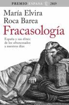 FRACASOLOGIA: ESPAÑA Y SUS ELITES: DE LOS AFRANCESADOS A NUESTROS DIAS (PREMIO ESPASA 2019)