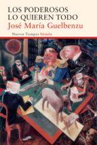 los poderosos lo quieren todo (ebook)-jose maria guelbenzu-9788416638413