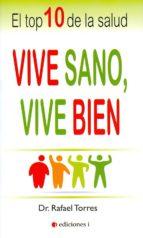 vive sano, vive bien: el top 10 de la salud-rafael torres-9788494453342
