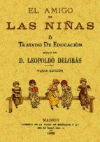 el amigo de las niñas o tratado educacion(ed. facsimil)-leopoldo delgras-9788495636058