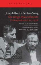 ser amigo mío es funesto-joseph roth-stefan zweig-9788416011360