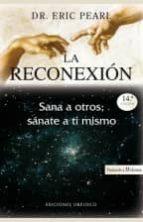 la reconexion: sana a otros, sanate a ti mismo (6ª ed.)-eric pearl-9788497773461