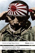no esperamos volver vivos: testimonios de kamikazes y soldados japoneses-9788420693866