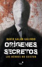 origenes secretos los heroes no existen-david galan-9788416541584