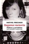 HAGAMOS MEMORIA: POLITICOS Y PERIODISTAS DE LA TRANSICION A NUESTROS DIAS di PRECIADO, NATIVEL