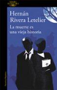 LA MUERTE ES UNA VIEJA HISTORIA di RIVERA LETELIER, HERNAN