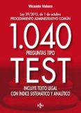 1040 PREGUNTAS TIPO TEST: LEY 39/2015, DE 1 DE OCTUBRE PROCEDIMIENTO ADMINISTRATIVO COMÚN.                              INCLUYE TEXTO LEGAL CON ÍNICE SISTEMÁTICO Y ANALÍTICO de VALERA, VICENTE