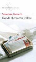 DONDE EL CORAZON TE LLEVE di TAMARO, SUSANNA