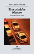 TRES ATAUDES BLANCOS di UNGAR RONDEROS, ANTONIO