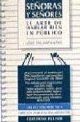 SEÑORAS Y SEÑORES: EL ARTE DE HABLAR BIEN EN PUBLICO (2ª ED.) di ESCARPANTER, JOSE