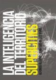 LA INTELIGENCIA DEL TERRITORIO: SUPERCITIES di VEGARA, ALFONSO  RIVAS, JUAN LUIS DE LAS