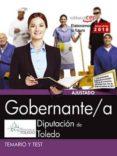 GOBERNANTE/A. DIPUTACIÓN DE TOLEDO. TEMARIO Y TEST di VV.AA.