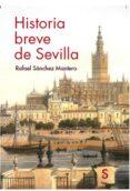 HISTORIA BREVE DE SEVILLA (2ª ED.) di SANCHEZ MANTERO, RAFAEL