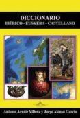 DICCIONARIO IBERICO-EUSKERA-CASTELLANO de ARNAIZ VILLENA, ANTONIO  ALONSO GARCIA, JORGE