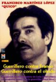 GUERRILLERO CONTRA FRANCO, GUERRILLERO CONTRA EL OLVIDO. LA GUERR ILA ANTIFRANQUISTA DE LEON (1937-1952). LA MEMORIA CAUTIVA DE LA GUERRILLA (1952-2011) di MARTINEZ LOPEZ, FRANCISCO
