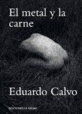 EL METAL Y LA CARNE de CALVO, EDUARDO