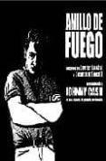 ANILLO DE FUEGO PRESENTANDO A JOHNNY CASH EN UNA HISTORIA DE PECA DO Y REDENCION di LUCINI, JAVIER  SECALL, JOAQUIN