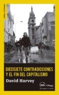 DIECISIETE CONTRADICCIONES Y EL FIN DEL CAPITALISMO di HARVEY, DAVID