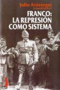 FRANCO: LA REPRESION COMO SISTEMA di AROSTEGUI, JULIO