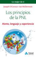 LOS PRINCIPIOS DE LA PNL: MENTE, LENGUAJE Y EXPERIENCIA di O CONNOR, JOSEPH  MCDERMOTT, IAN