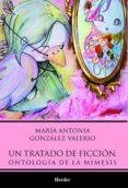 UN TRATADO DE FICCION: ONTOLOGIA DE LA MIMESIS di GONZALEZ VALERIO, MARIA ANTONIA