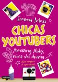 CHICAS YOUTUBERS 2: AMAZING ABBY, REINA DEL DRAMA di MOSS, EMMA