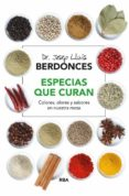 ESPECIAS QUE CURAN: COLORES, OLORES Y SABORES EN NUESTRA MESA de BERDONCES, JOSEP LLUIS