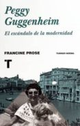 PEGGY GUGGENHEIM: EL ESCANDALO DE LA MODERNIDAD di PROSE, FRANCINE