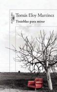 TINIEBLAS PARA MIRAR di MARTINEZ, TOMAS ELOY
