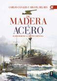 DE MADERA Y ACERO de CANALES, CARLOS REY, MIGUEL DEL