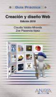 CREACION Y DISEÑO WEB (ED. 2010) (GUIA PRACTICA) di VALDES-MIRANDA, CLAUDIA  PLASENCIA LOPEZ, ZOE