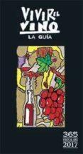 9788461752201 - Vv.aa.: Guia Vivir El Vino 2017: Los 365 Mejores Vinos Del Año - Libro