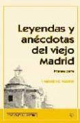 LEYENDAS Y ANECDOTAS DEL VIEJO MADRID (PRIMERA PARTE) di AZORIN, FRANCISCO