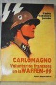 CARLOMAGNO: VOLUNTARIOS FRANCESES EN LA WAFFEN-SS di JURADO CABALLERO, CARLOS