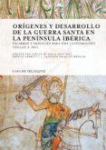 ORIGENES Y DESARROLLO DE LA GUERRA SANTA EN LA PENINSULA IBERICA di AYALA MARTINEZ, CARLOS DE  PALACIOS ONTALVA, JOSE SANTIAGO   HENRIET, PATRICK