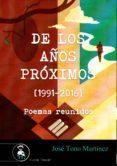 DE LOS AÑOS PRÓXIMOS (1991-2016) de TONO MARTINEZ, JOSE