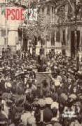 PSOE 125: 125 AÑOS DEL PARTIDO SOCIALISTA OBRERO ESPAÑOL di VV.AA.