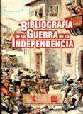 BIBLIOGRAFIA DE LA GUERRA DE LA INDEPENDENCIA di VV.AA.