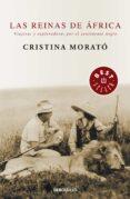 LAS REINAS DE AFRICA: VIAJERAS Y EXPLORADORAS POR EL CONTINENTE N EGRO de MORATO, CRISTINA