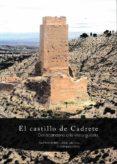 EL CASTILLO DE CADRETE. DEL ABANDONO A LA VISITA GUIADA di VV.AA.