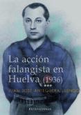 9788499862101 - Antequera Luengo Juan Jose: La Acción Falangista En Huelva (1936) (ebook) - Libro