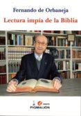 LECTURA IMPIA DE LA BIBLIA de ORBANEJA, FERNANDO DE