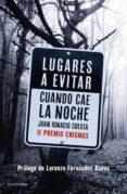 LUGARES A EVITAR CUANDO CAE LA NOCHE (PREMIO ENIGMAS DE ENSAYO 2017) di CUESTA, JUAN IGNACIO