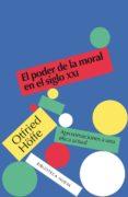 EL PODER DE LA MORAL EN EL SIGLO XXI: APROXIMACIONES A UNA ETICA ACTUAL di HÖFFE, OTFRIED